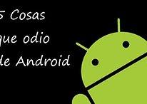 5 Cosas que odio de Android - Sí, las hay