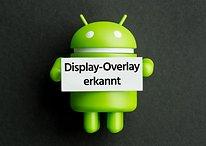"""""""Display-Overlay erkannt"""": So behebt Ihr das lästige Android-Problem"""
